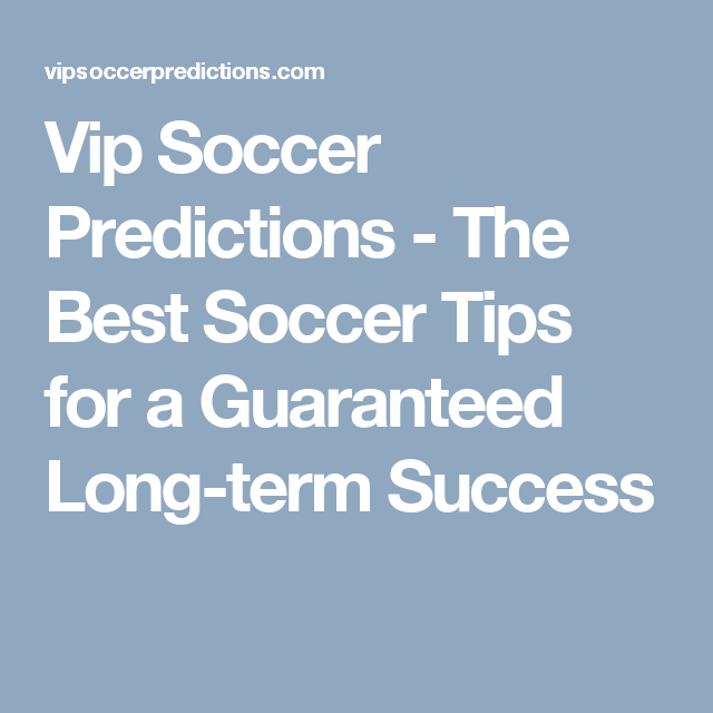 Vip Soccer Predictions - The Best Soccer Tips for a Guaranteed Long