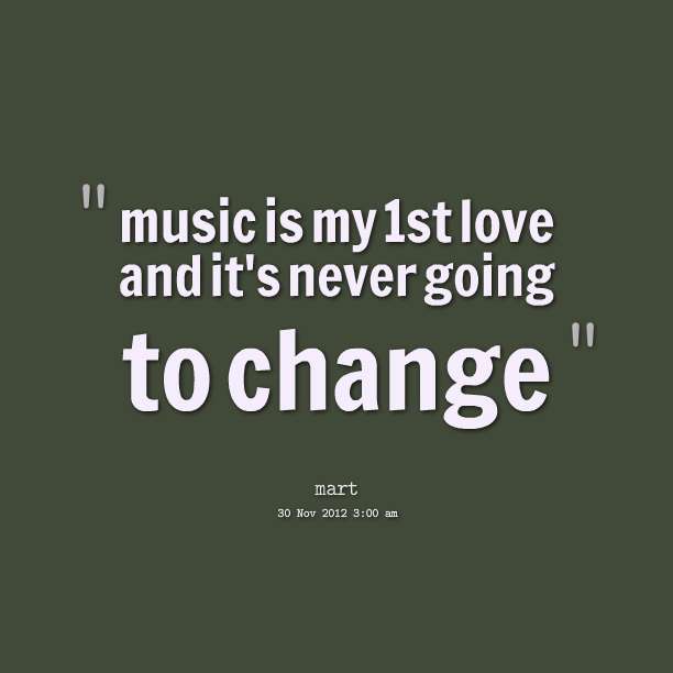 Music Changed My Life Quotes: Quotes Picture: Music Is My 1st Love And