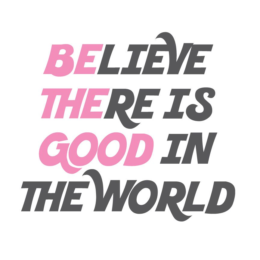 Believe there is good in the world ...and be part of the ...