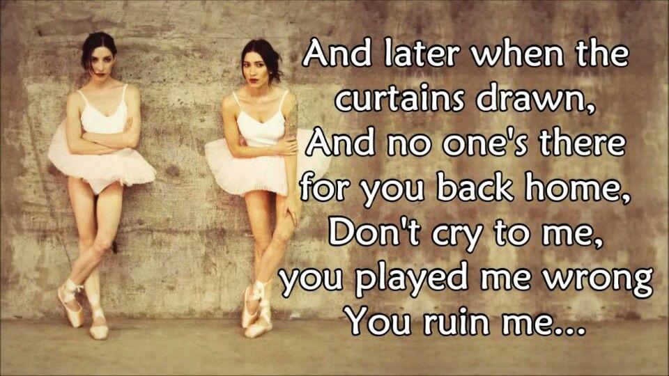 """The Veronicas """"you ruin me"""" lyrics   You ruined me, Me too ..."""