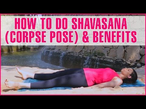 how to do the shavasana and what are its benefits  corpse
