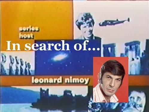 In Search Of . . . Hosted by Leonard Nimoy.