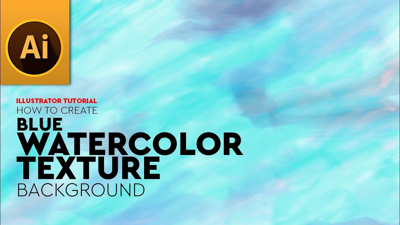 Create Blue Watercolor Texture Background In Adobe Illustrator In 2020