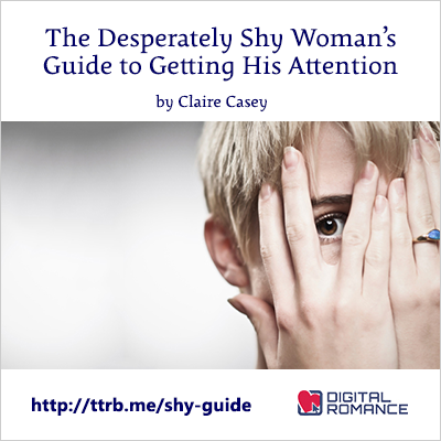 The Desperately Shy Woman's Guide to Getting His Attention by Claire Casey http://ttrb.me/shy-guide