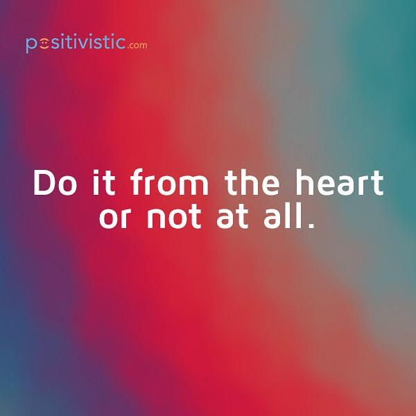 Advice To Only Pursue What Your Heart Desires Quote Advice Heart