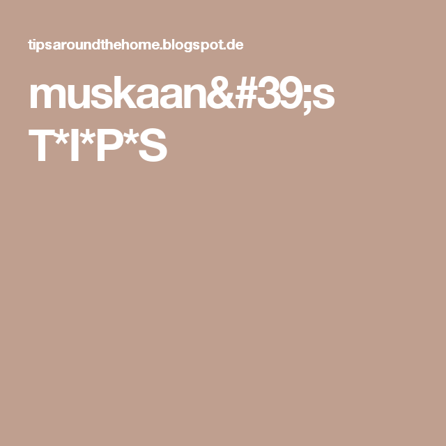 muskaan's T*I*P*S