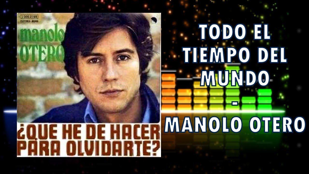 Todo El Tiempo Del Mundo Manolo Otero Videos Motivacionales Videos Musicales Videos