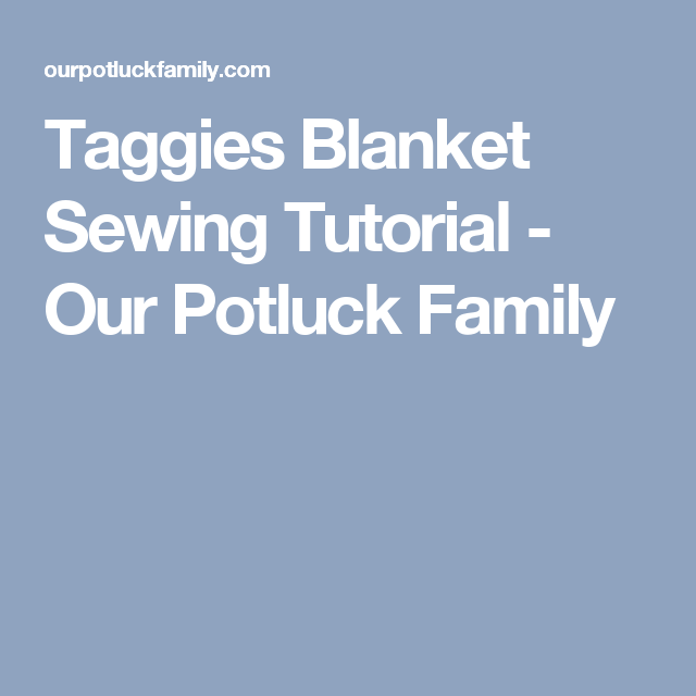 b9129d9dd1 Taggies Blanket Sewing Tutorial - Our Potluck Family
