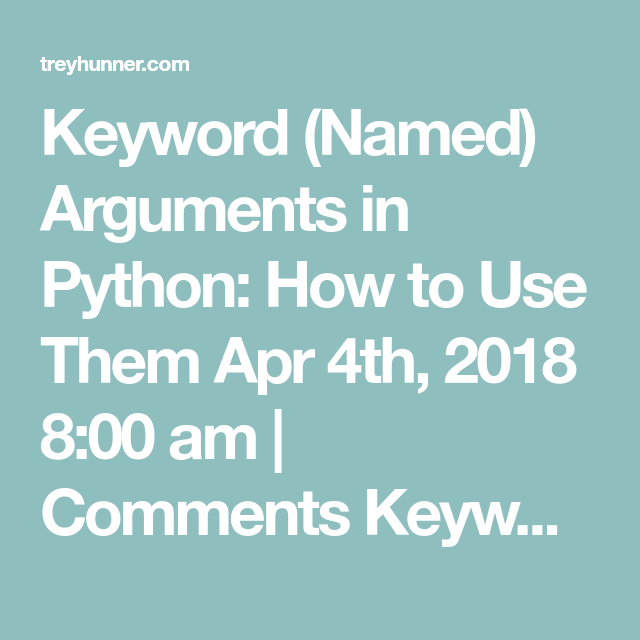 Keyword Named Arguments In Python How To Use Them Apr 4th 2018 8 00 Am Comments Keyword Arguments Are One Of Those Pyt Python Argument Python Programming