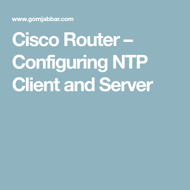 Cisco Router – Configuring NTP Client and Server | Network