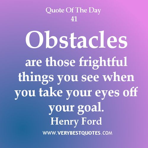 Positive Quote Of The Day Motivational Quotes Obstacles Are Those Frightful Things You See .