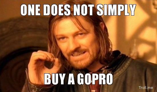 7948bc6140f9c565c855a9387e95e71f www goprostars com one does not simply buy a gopro meme gopro life