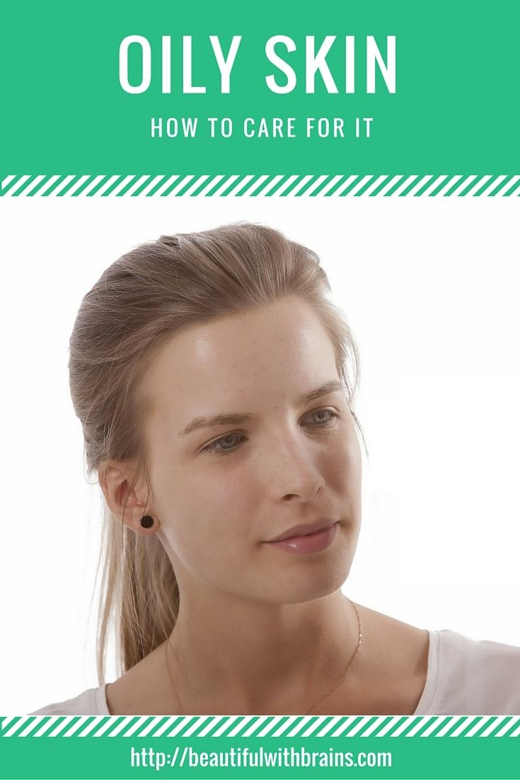 How To Care For Oily Skin Oily Skin Care Routine Oily Skin Oily Skin Care