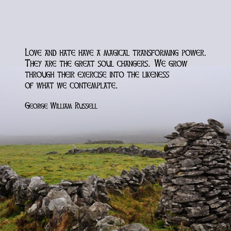 """Love and hate have a magical transforming power. They are the great soul changers. We grow through their exercise into the likeness of what we contemplate."" George William Russell  Photo/artwork: Foggy morning in County Clare, Ireland. 2012."
