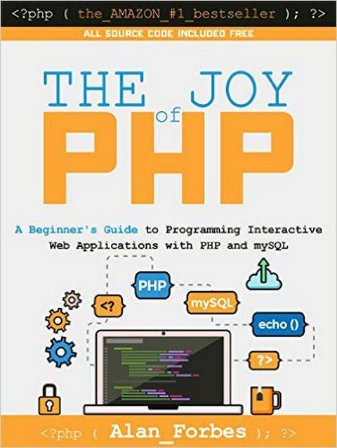 The Joy Of Php A Beginner S Guide To Programming Interactive Web Applications With Php And Mysql Web Application Programming Tutorial Beginners Guide