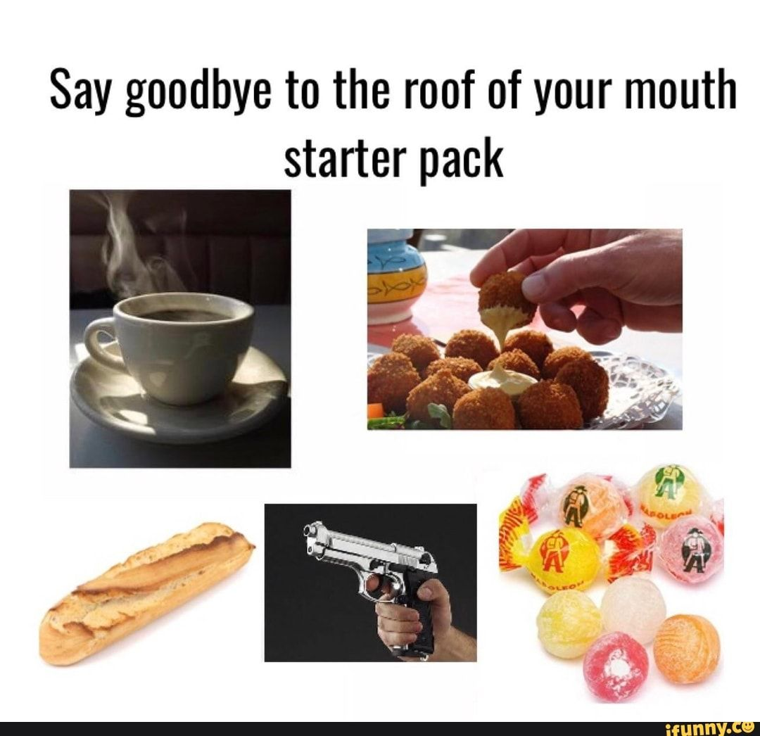 Say Goodbye To The Roof Of Your Mouth Starter Pack Ifunny Starter Pack Funny Memes About Girls Starter Packs Meme