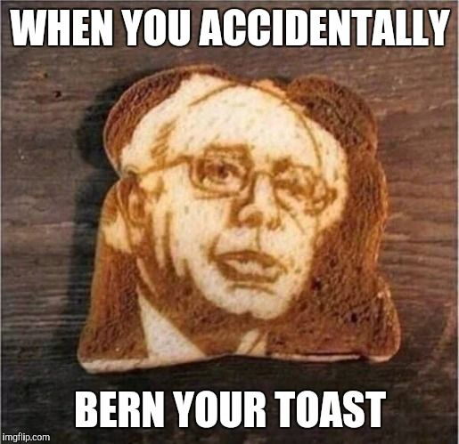 Pin By Robert Livingston On Funny Toast Memes Bernie Memes Funny Toasts Laughing Emoji