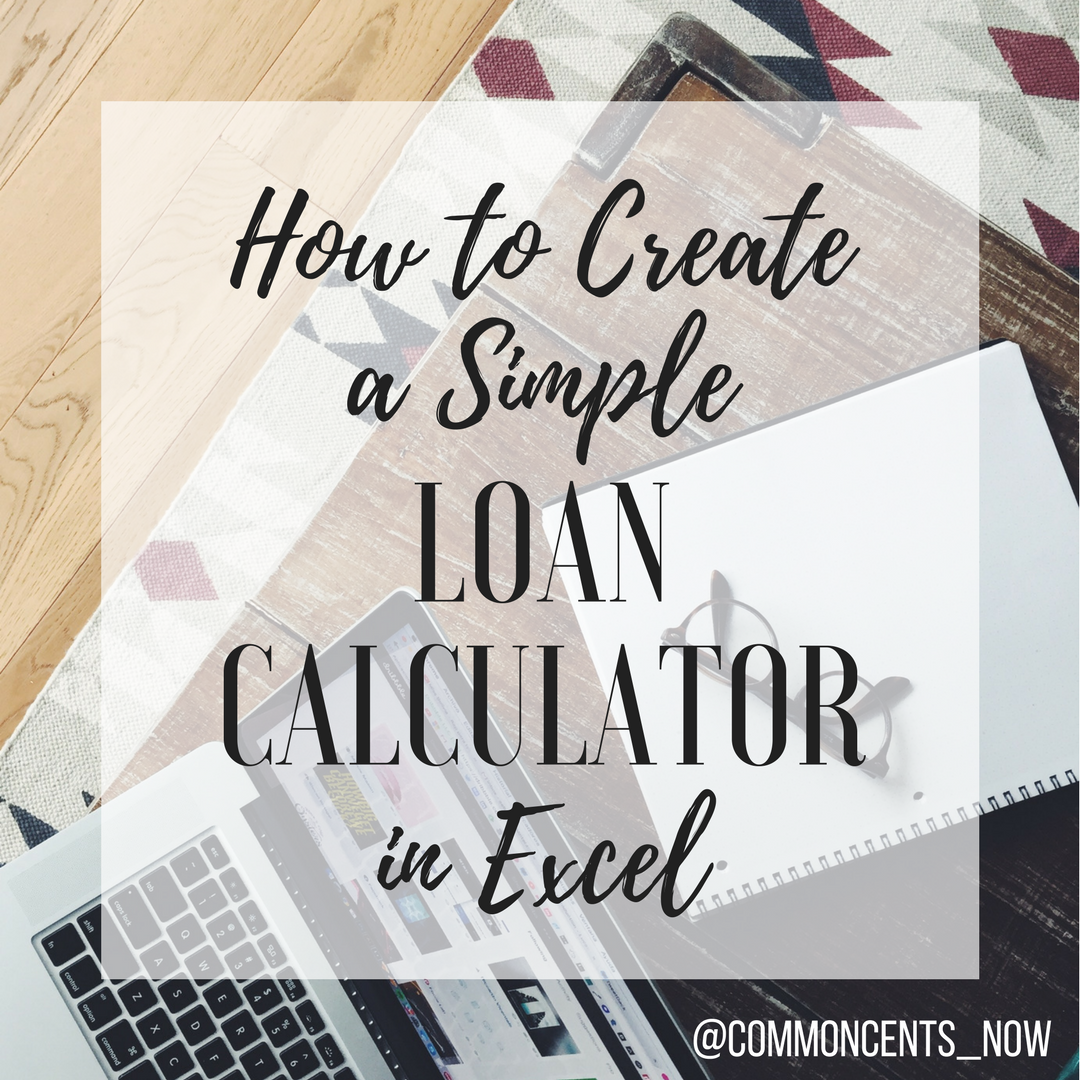 How To Create A Simple Loan Calculator In Excel  Common Cents