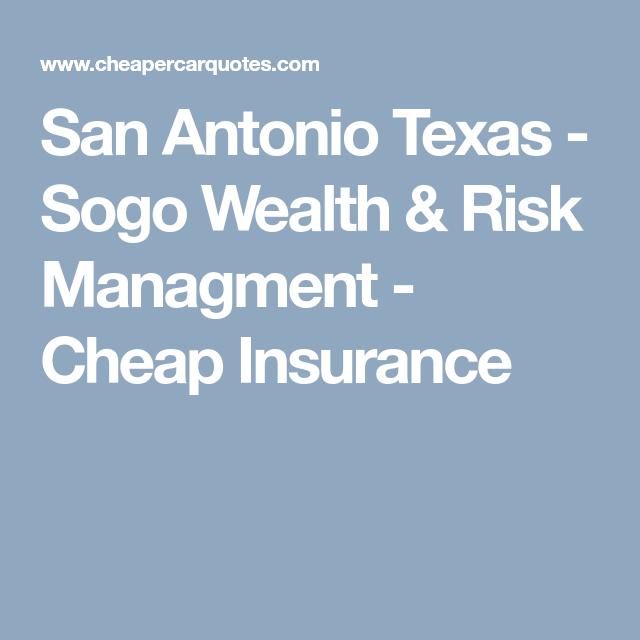 San Antonio Texas Sogo Wealth Risk Managment Cheap Insurance