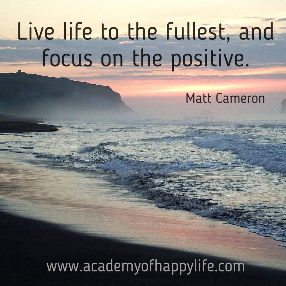 Live Life To The Fullest And Focus On The Positive Happy Life