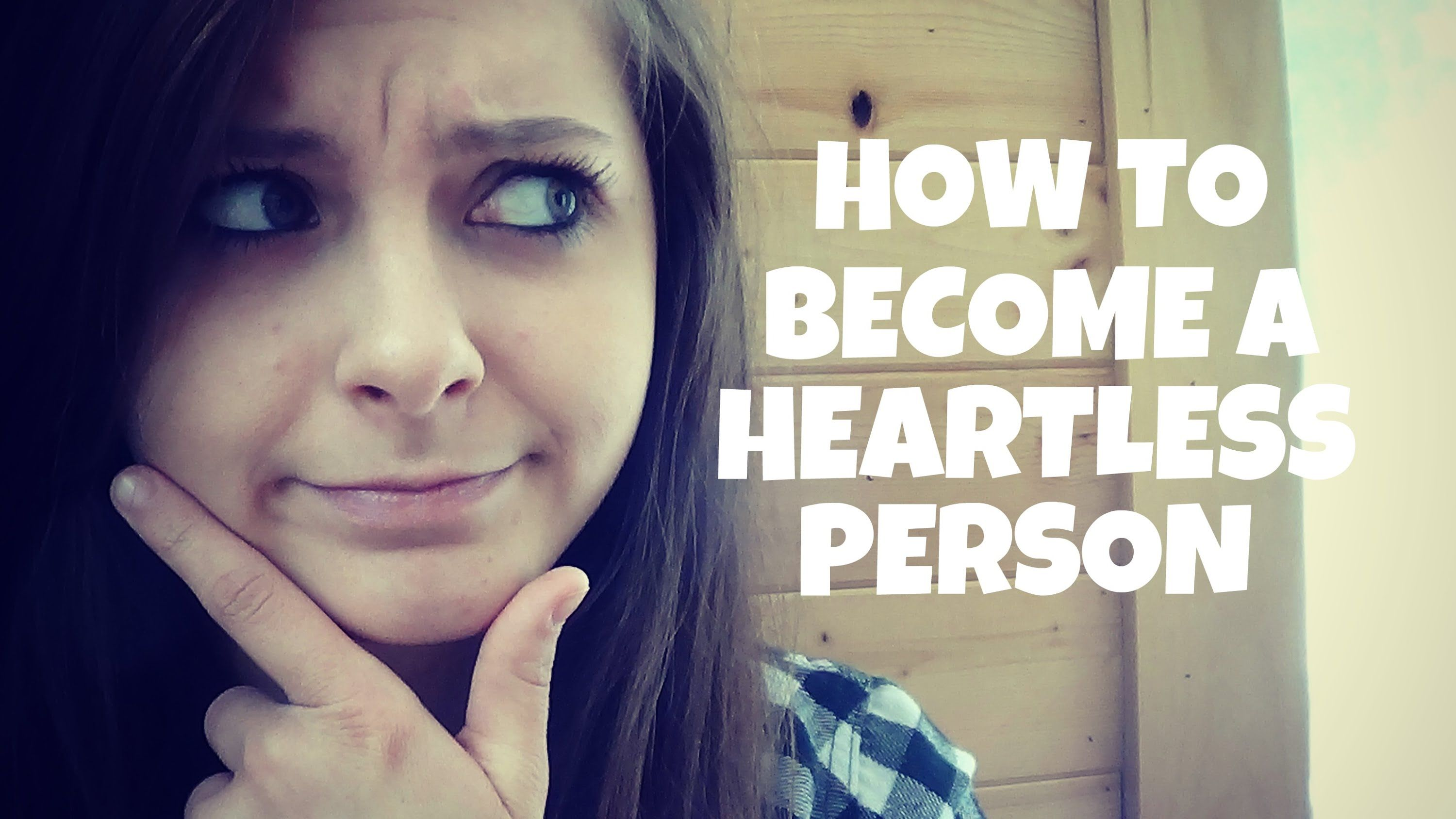How to a heartless person how to person