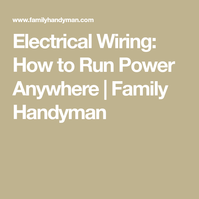 Electrical Wiring  How To Run Power Anywhere