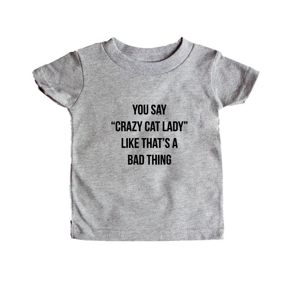 You Say Crazy Cat Lady Like It's A Bad Thing Kitty Kitties Cats Kitten Kittens Pet Pets Animals Animal Lover SGAL5 Baby Onesie / Tee
