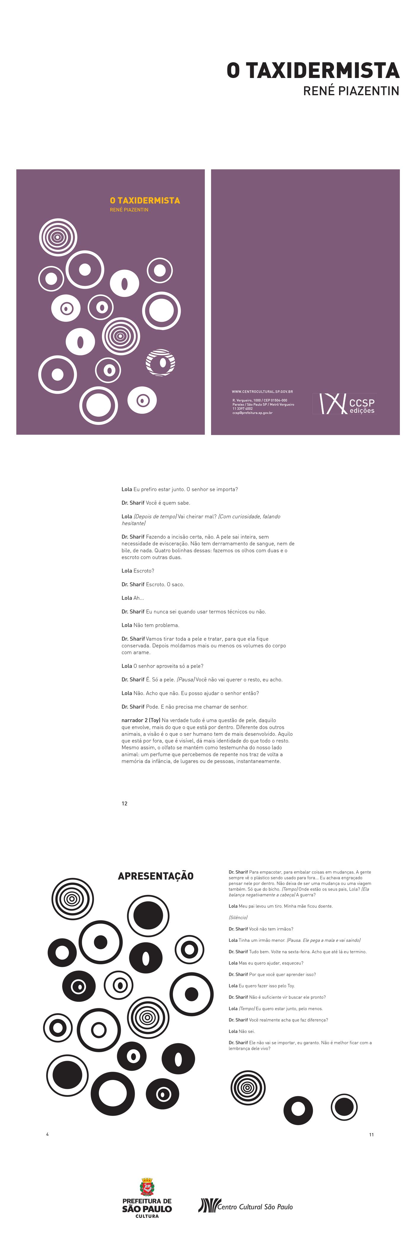 Dramaturgia do espetáculo O taxidermista (de René Piazentin, com montagem dirigida pelo próprio autor), selecionado pelo edital I Mostra de Dramaturgia em pequenos formatos cênicos do CCSP.