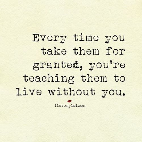 You're teaching me to live without you Granted quotes