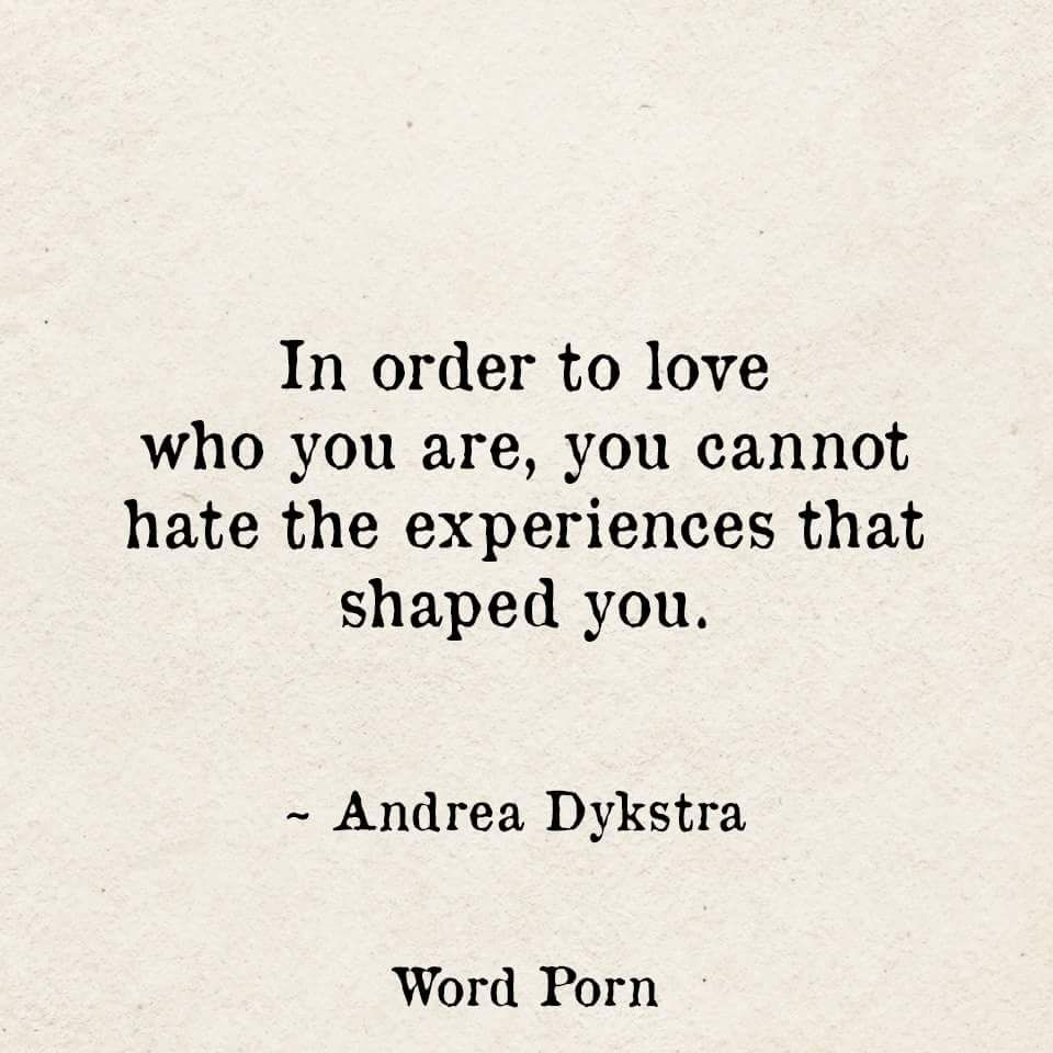 Wise Quotes About Love Don't Hate The Experiences That Shaped You  Happiness Project
