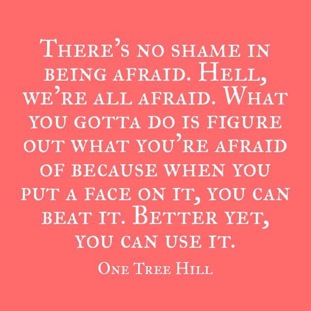 One tree hill | One Tree Hill | Pinterest | Facing fear, Wisdom ...