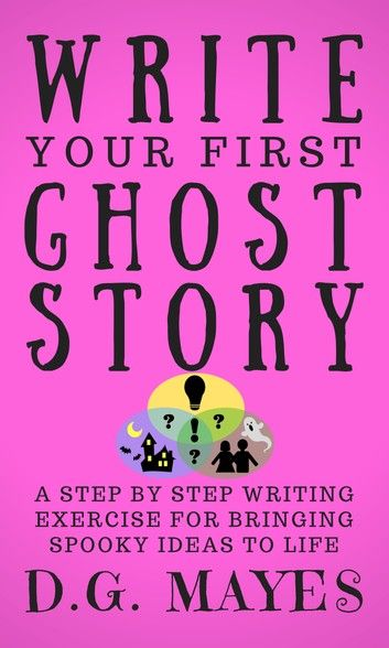 Write Your First Ghost Story ebook by D.G. Mayes in 2020