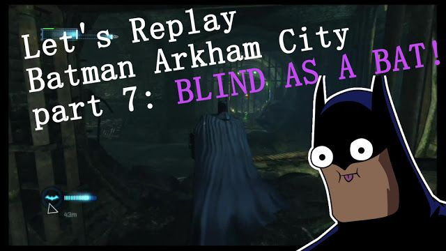 Let's Replay Batman Arkham City part 7: BLIND AS A BAT!!!