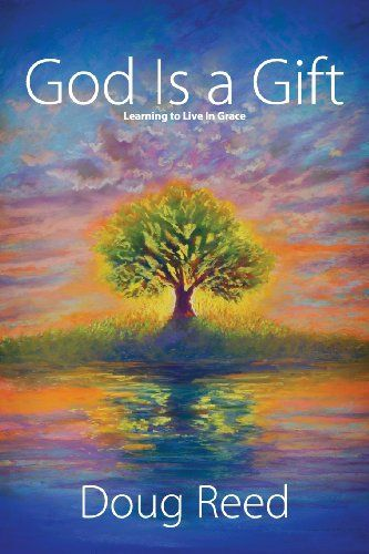 God is a Gift: Learning to Live in Grace by Doug Reed  Wonderful book. I have read it twice.