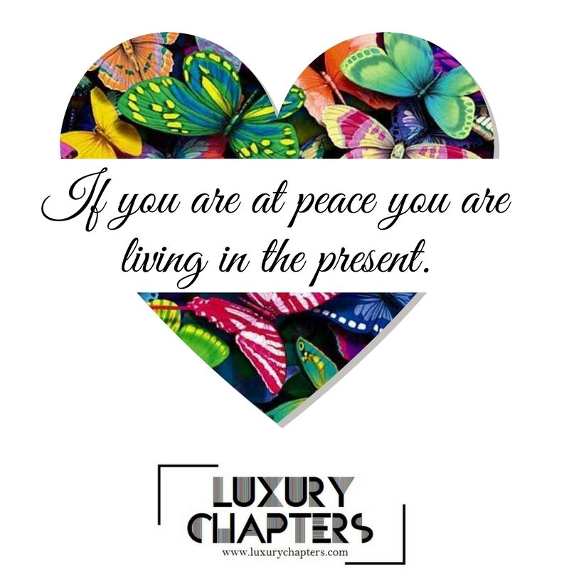 Luxurychapters If You Are At Peace You Are Living In The Present