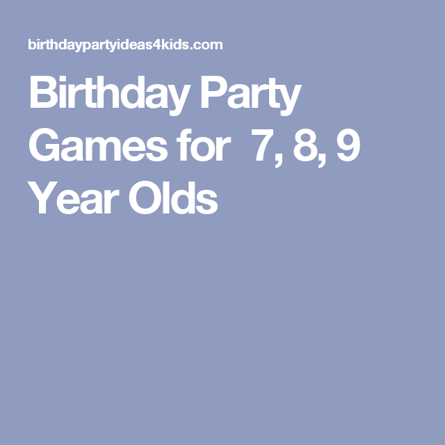 Fun Birthday Party Games For Kids Ages 8 And 9 Years Old Age Appropriate Seven Eight Nine Year Olds Parties
