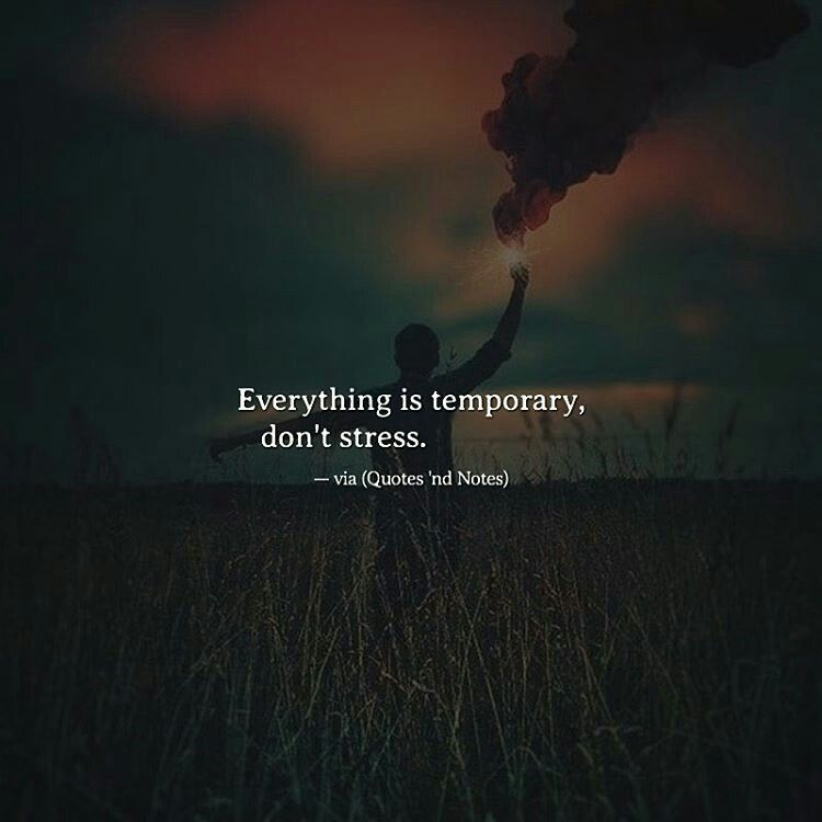 Everything is temporary. Don\'t stress. | Stress quotes, Love ...