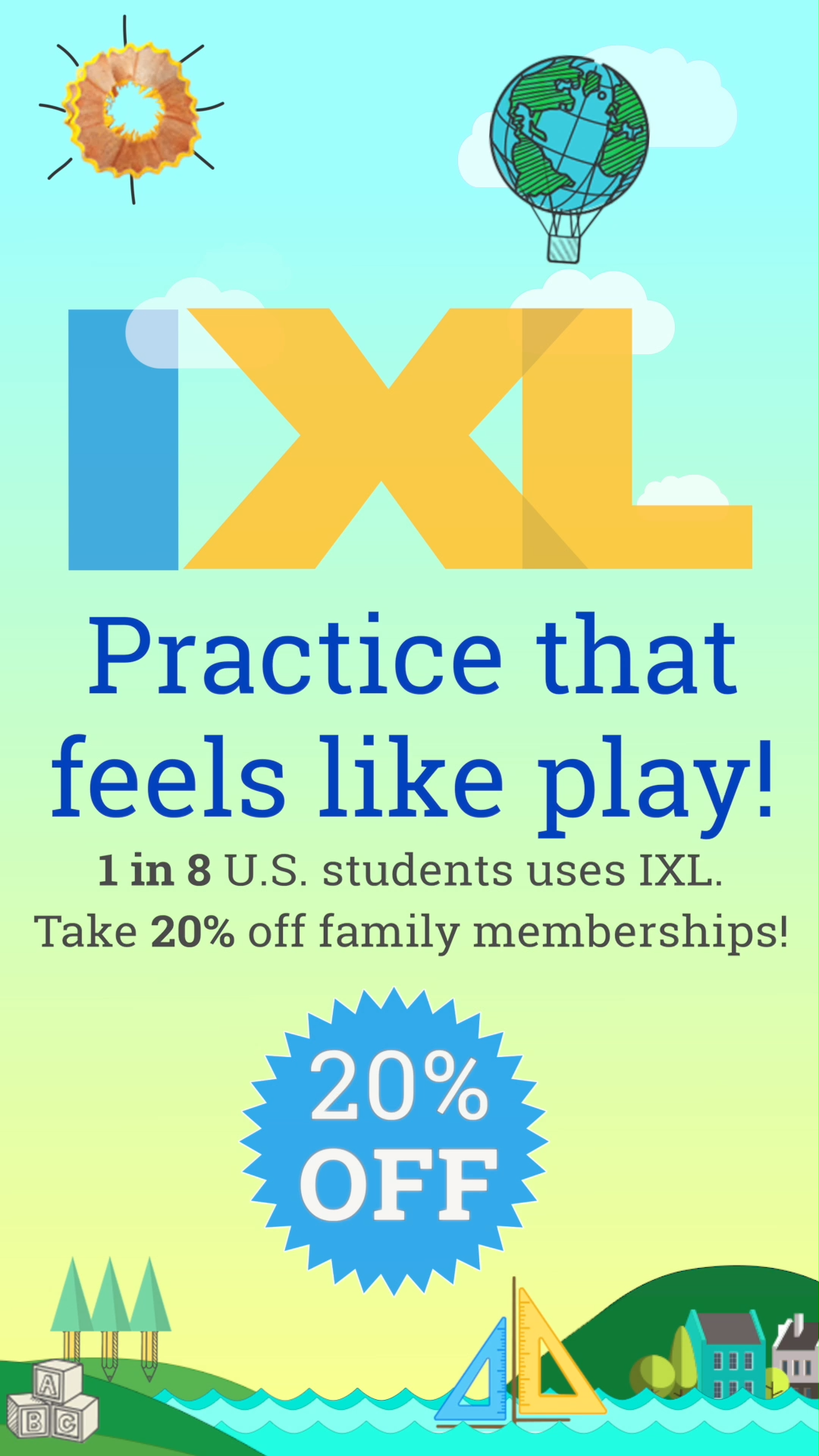 Join IXL today and get 20% off your membership! Offer applies to new IXL family memberships. IXL is the world's most popular subscription-based learning site for K-12. Used by over 5 million students, IXL provides unlimited practice in more than 7,500 topics, covering math, language arts, science, and social studies.