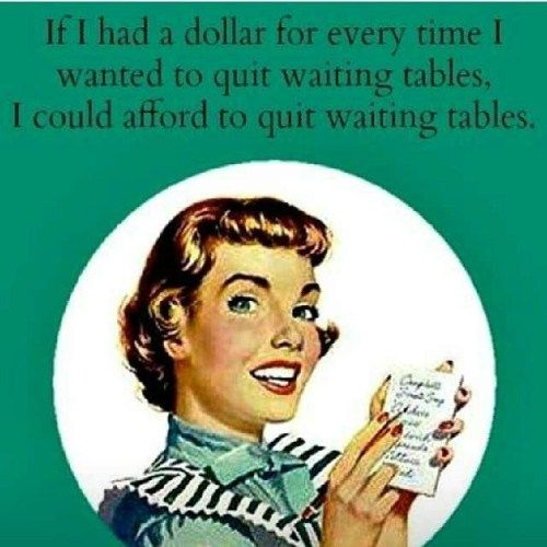 18 Times You Contemplated Quitting Your Waitressing Job Server Humor Waitress Quote Server Memes
