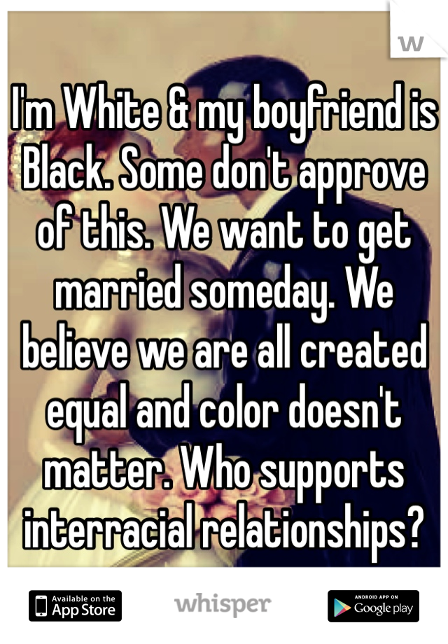 I support interracial dating we all bleed the same color on ...