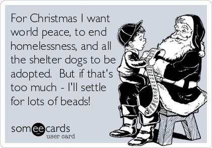 For Christmas I want beads. www.happymangobeads.com #jewelry