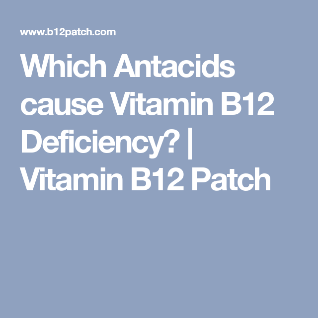 Which Antacids cause Vitamin B12 Deficiency? | Vitamin B12 Patch