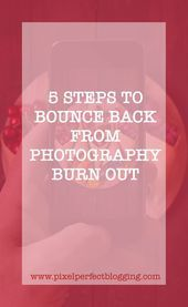 5 Steps to Bounce Back From Photography Burn Out