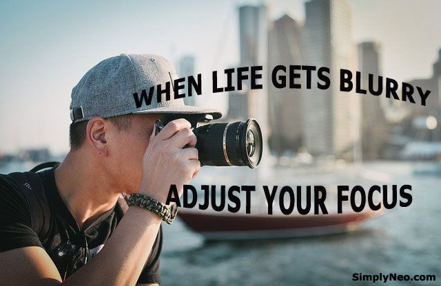 When life gets blurry Adjust your focus. (With images ...