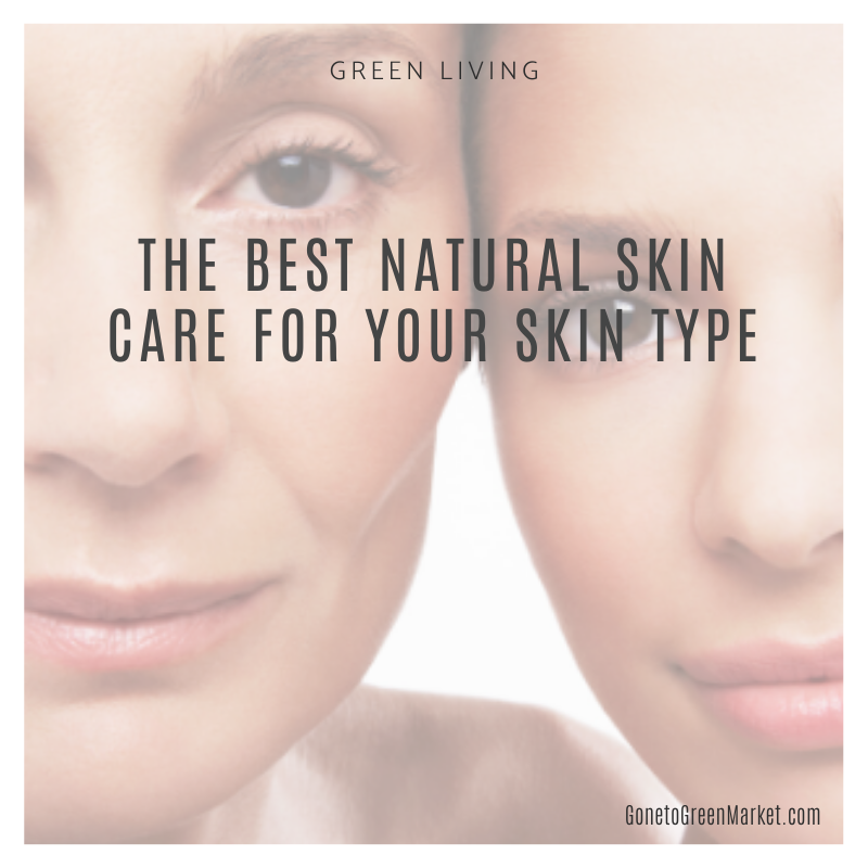 The Best Natural Skin Care For Your Skin Type Gone To Green Market Natural Skin Care Best Natural Skin Care Skin Types