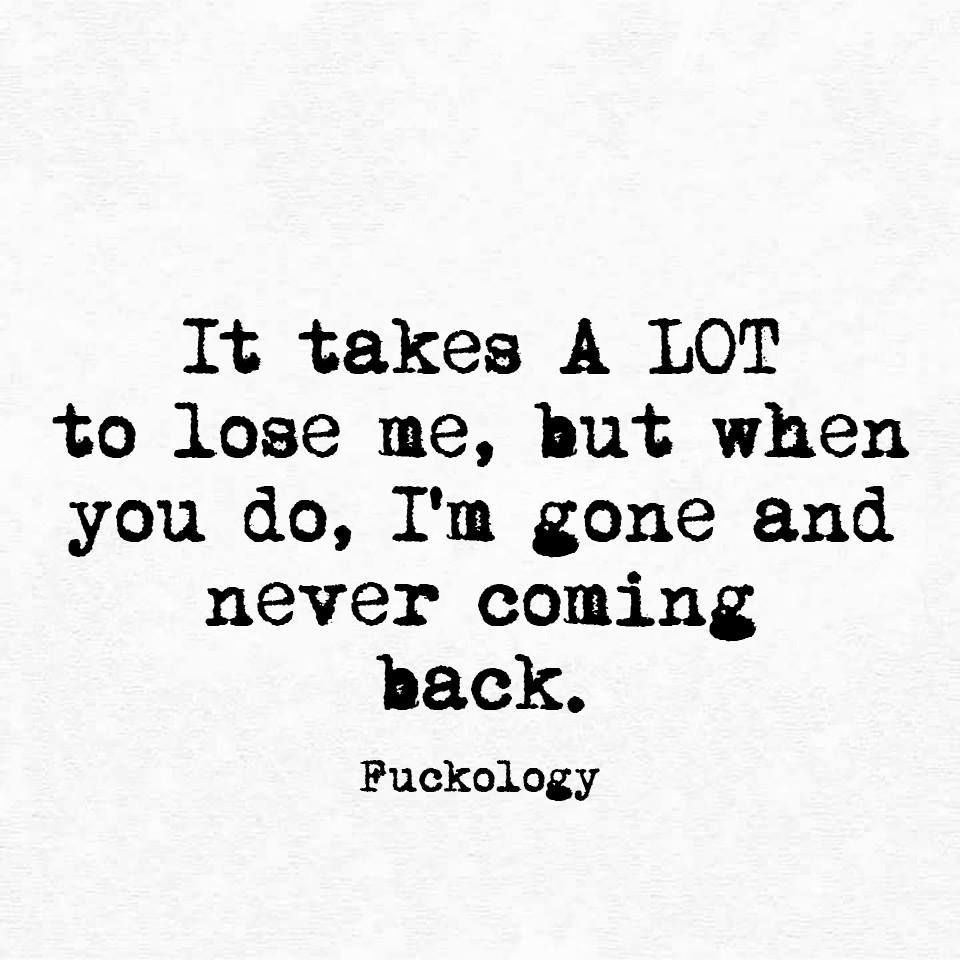 Never Coming Back Sarcastic Quotes Words Quotes Badass Quotes