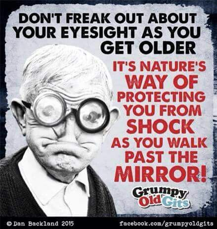 Don T Freak Out About Your Eyesight As You Get Older Eye Jokes Old Man Funny Motivational Quotes For Life