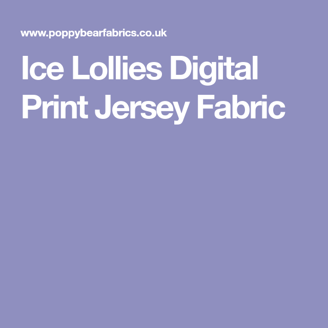 Ice Lollies Digital Print Jersey Fabric | Fabrics to remember ...