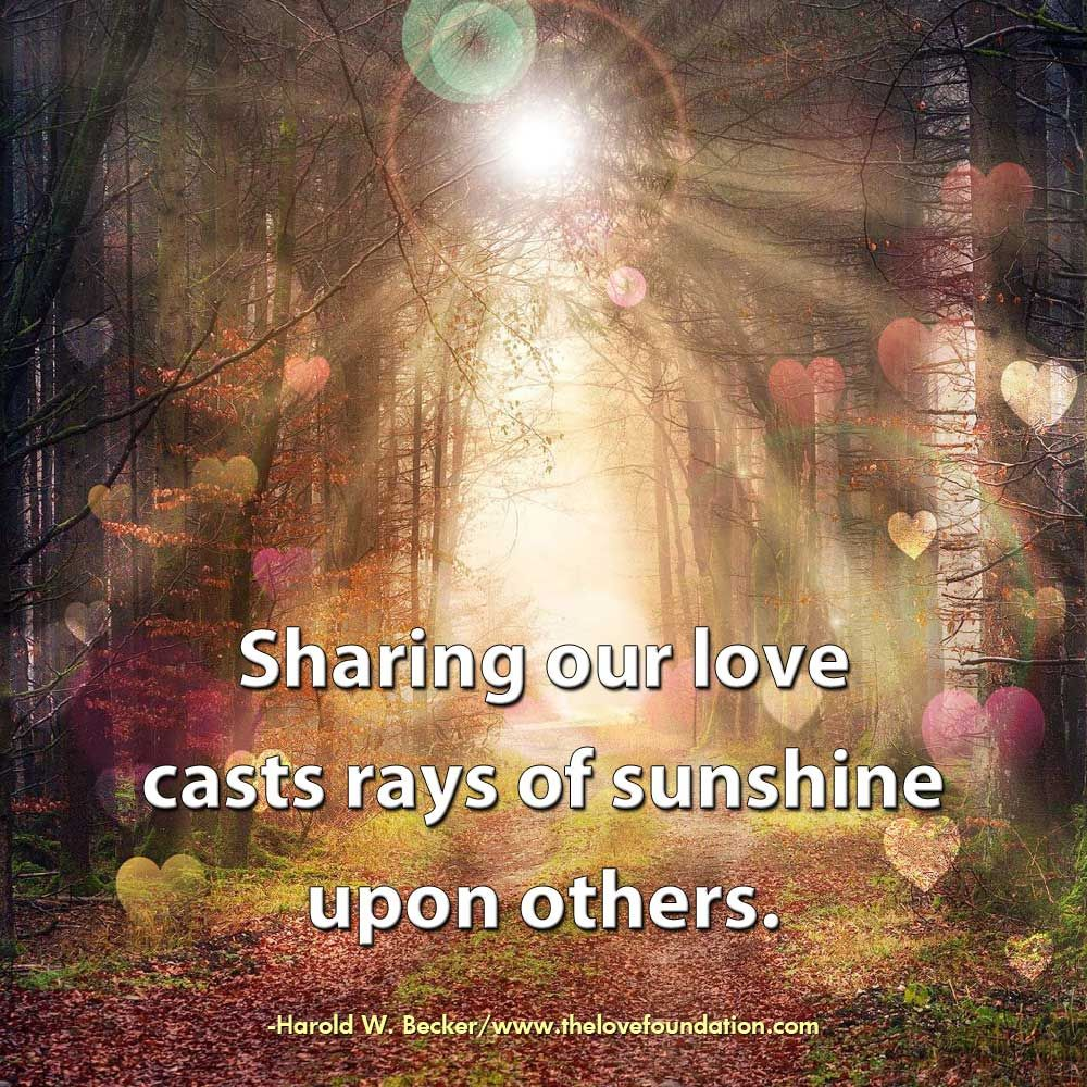 Sharing Our Love Casts Rays Of Sunshine Upon Others Love Cast It Cast Unconditional Love