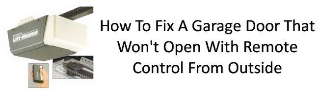 Garage Door Won T Open With Remote Control From Outside Garage Doors Liftmaster Garage Door Garage Door Remote